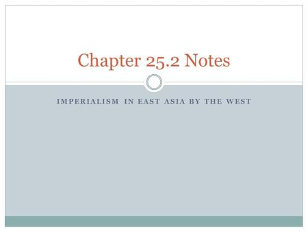 IMPERIALISM IN EAST ASIA BY THE WEST Chapter 25.2 Notes.