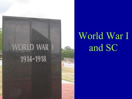 World War I and SC. 8-6.1 Explain the reasons for US involvement in WWI and the war's impact on SC and the nation as a whole, including the building of.
