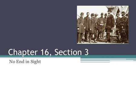 Chapter 16, Section 3 No End in Sight. Key Terms Ulysses S. Grant – Union general Battle of Shiloh – an 1862 battle in which the Union forced the Confederacy.