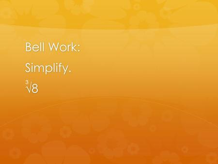 Bell Work: Simplify.√8 3. Answer:2 Lesson 16: Irrational Numbers.