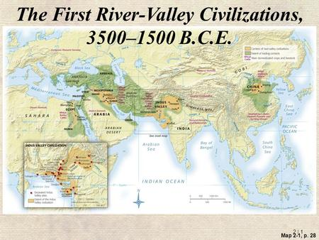 2 | 1 Map 2-1, p. 28 The First River-Valley Civilizations, 3500–1500 B.C.E.