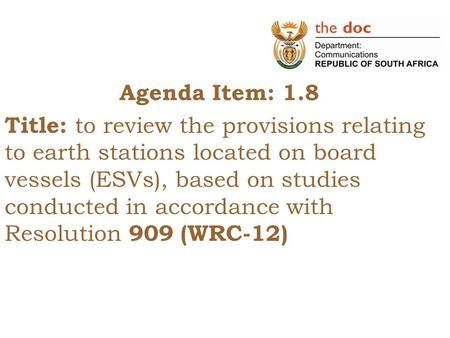 Agenda Item: 1.8 Title: to review the provisions relating to earth stations located on board vessels (ESVs), based on studies conducted in accordance with.