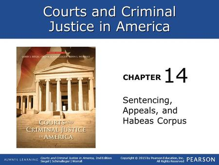 Courts and Criminal Justice in America CHAPTER Courts and Criminal Justice in America, 2nd Edition Siegel | Schmalleger | Worrall Copyright © 2015 by Pearson.