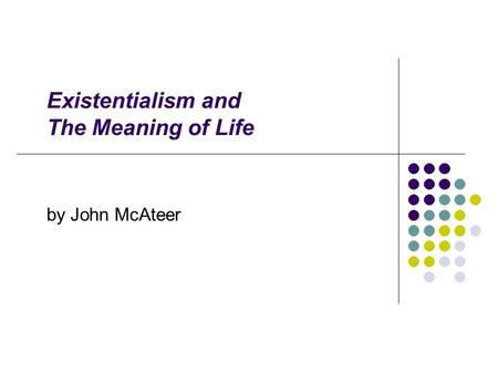 Existentialism and The Meaning of Life by John McAteer.