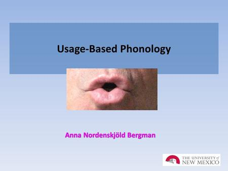 Usage-Based Phonology Anna Nordenskjöld Bergman. Usage-Based Phonology overall approach What is the overall approach taken by this theory? summarize How.