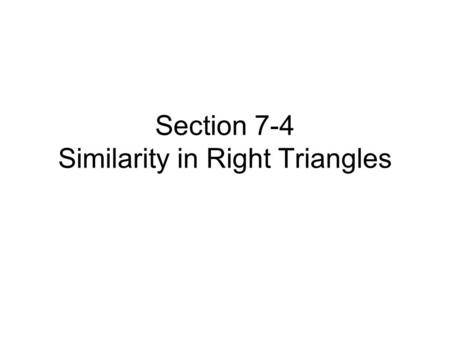Section 7-4 Similarity in Right Triangles. Hands-On Activity Take a piece of paper and cut out a right triangle. Use the edge of the paper for the right.