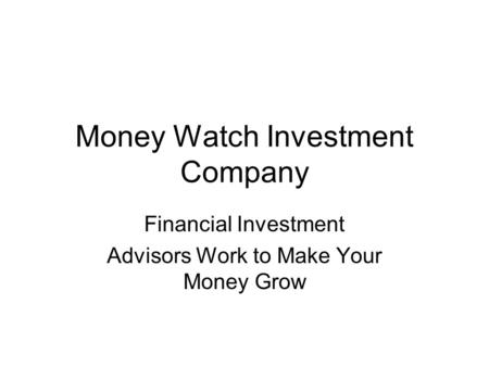 Money Watch Investment Company Financial Investment Advisors Work to Make Your Money Grow.