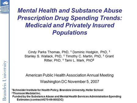 Mental Health and Substance Abuse Prescription Drug Spending Trends: Medicaid and Privately Insured Populations American Public Health Association Annual.