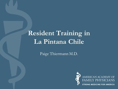 Resident Training in La Pintana Chile Paige Thiermann M.D.