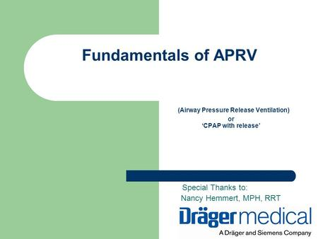 Fundamentals of APRV (Airway Pressure Release Ventilation) or 'CPAP with release' Special Thanks to: Nancy Hemmert, MPH, RRT.