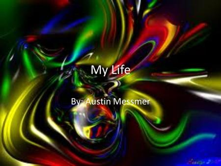 My Life By: Austin Messmer. DOB I was born on June 3, 1997 in Wessington Springs, South Dakota.