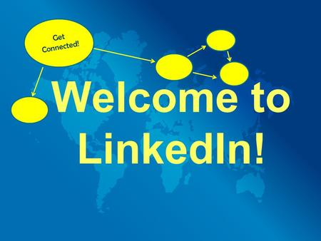 "Welcome to LinkedIn! Get Connected!. What is LinkedIn? ""A business-oriented social networking site founded in December 2002 and launched December 2002."