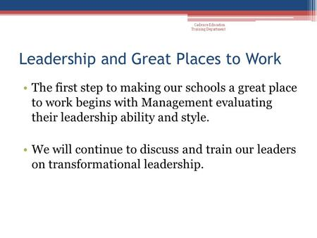 Leadership and Great Places to Work The first step to making our schools a great place to work begins with Management evaluating their leadership ability.