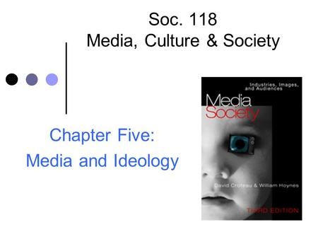 Soc. 118 Media, Culture & Society Chapter Five: Media and Ideology.