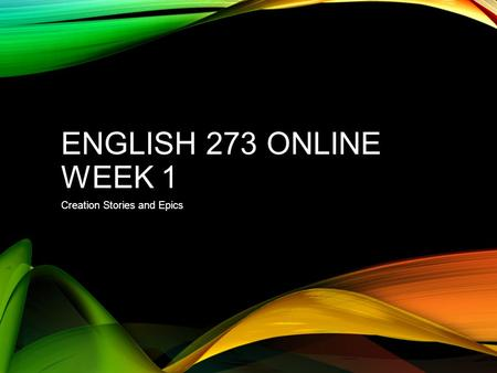 ENGLISH 273 ONLINE WEEK 1 Creation Stories and Epics.