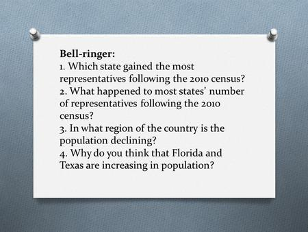Bell-ringer: 1. Which state gained the most representatives following the 2010 census? 2. What happened to most states' number of representatives following.