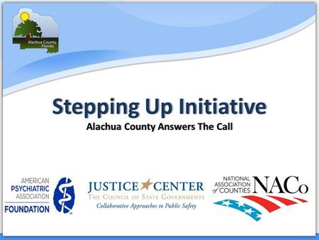 Court Services Stepping Up InitiativeStepping Up Initiative Alachua County Answers The CallAlachua County Answers The Call.