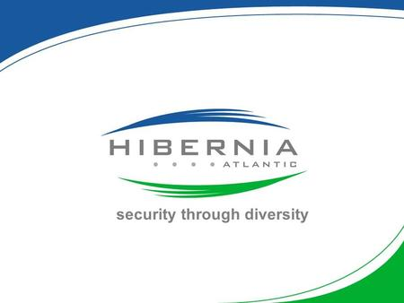 Security through diversity. Hibernia Atlantic Overview Launched in 2001 as the 360networks transatlantic cable system Purchased by Columbia Ventures Corporation.