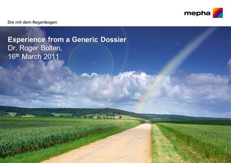 Experience from a Generic Dossier Dr. Roger Bolten, 16 th March 2011.