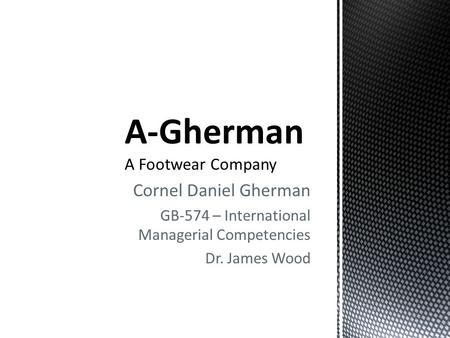 Cornel Daniel Gherman GB-574 – International Managerial Competencies Dr. James Wood.
