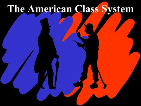 The American Class System. SUPPORT FOR EQUALITY UNDER THE LAW –EQUAL RIGHTS ARE ACCORDED TO ALL WE CELEBRATE INDIVIDUALITY –PEOPLE FORGE THEIR OWN LIVES.