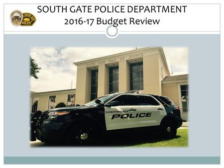 SOUTH GATE POLICE DEPARTMENT 2016-17 Budget Review.
