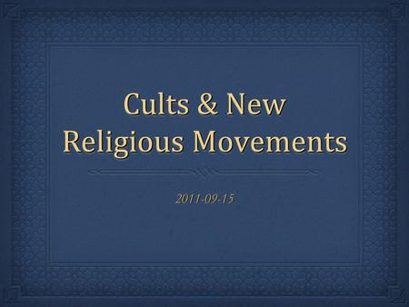 Cults & New Religious Movements 2011-09-152011-09-15.