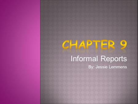 Informal Reports By: Jessie Lemmens.  Informative Reports  Analytical Reports If readers are informed If readers are supportive If readers are eager.