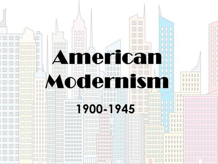 American Modernism 1900-1945. Characteristics of Modernism embraced non-traditional syntax and forms previous structures of life had been either destroyed.