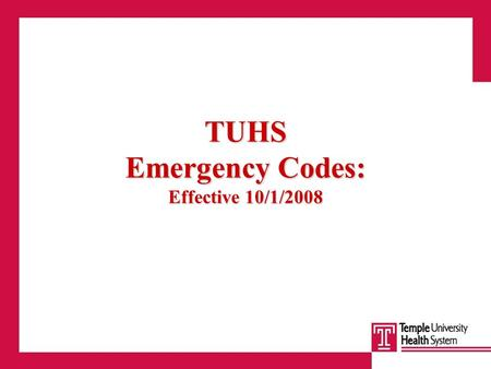 TUHS Emergency Codes: Effective 10/1/2008. Situation An effective emergency code notification system allows for clear and precise communication to all.