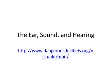 The Ear, Sound, and Hearing  irtualexhibit/