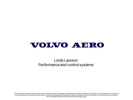 The information contained in this document is Volvo Aero Corporation Proprietary Information and it shall not – either in its original or in any modified.