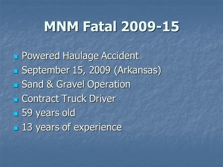 MNM Fatal 2009-15 Powered Haulage Accident Powered Haulage Accident September 15, 2009 (Arkansas) September 15, 2009 (Arkansas) Sand & Gravel Operation.