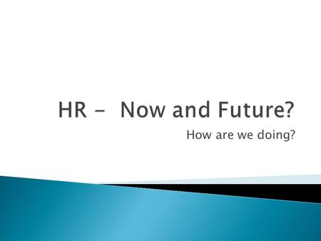 How are we doing?. 468 companies in every major industry, globally 531 HR & non-HR executives HR leaders (104), business leaders (155) Top strategic.