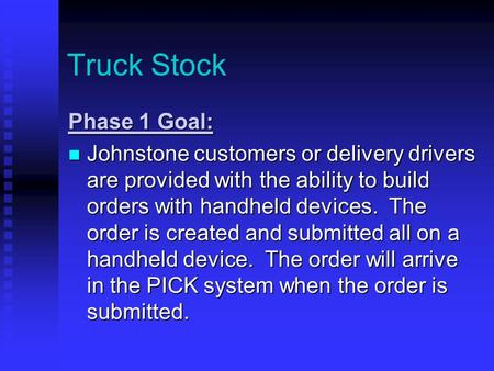 Truck Stock Phase 1 Goal: Johnstone customers or delivery drivers are provided with the ability to build orders with handheld devices. The order is created.