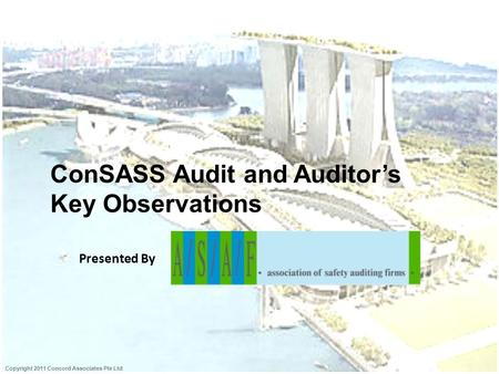 Presented By Copyright 2011 Concord Associates Pte Ltd ConSASS Audit and Auditor's Key Observations.