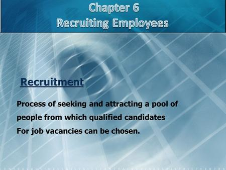 Process of seeking and attracting a pool of people from which qualified candidates For job vacancies can be chosen.