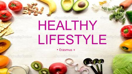 HEALTHY LIFESTYLE Erasmus +. 1. How to live? -It is important that you know how to live -Better lifestyle habits.