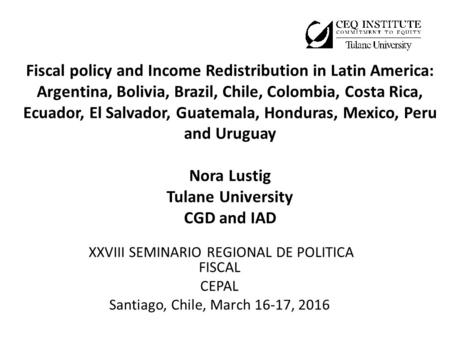 Fiscal policy and Income Redistribution in Latin America: Argentina, Bolivia, Brazil, Chile, Colombia, Costa Rica, Ecuador, El Salvador, Guatemala, Honduras,