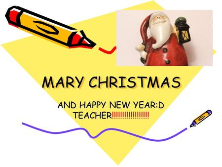 MARY CHRISTMAS AND HAPPY NEW YEAR:D TEACHER!!!!!!!!!!!!!!!!!!