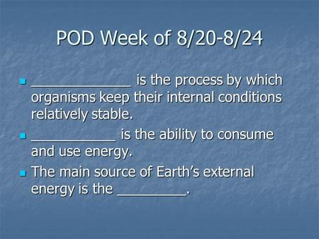 POD Week of 8/20-8/24 _____________ is the process by which organisms keep their internal conditions relatively stable. _____________ is the process by.
