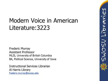 Modern Voice in American Literature:3223 Frederic Murray Assistant Professor MLIS, University of British Columbia BA, Political Science, University of.