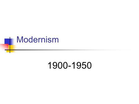 "Modernism 1900-1950. Realism and Naturalism Realism - a reaction to ""romanticism."" Style of writing, developed in the nineteenth century, that attempts."