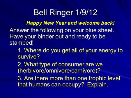 Bell Ringer 1/9/12 Happy New Year and welcome back! Answer the following on your blue sheet. Have your binder out and ready to be stamped! 1. Where do.