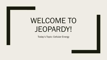 WELCOME TO JEOPARDY! Today's Topic: Cellular Energy.