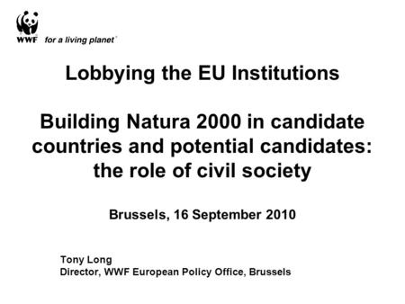Lobbying the EU Institutions Building Natura 2000 in candidate countries and potential candidates: the role of civil society Brussels, 16 September 2010.