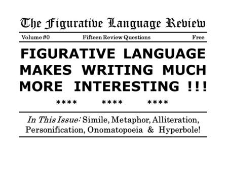 The Figurative Language Review Volume #0 Fifteen Review Questions Free FIGURATIVE LANGUAGE MAKES WRITING MUCH MORE INTERESTING ! ! ! ************ In This.