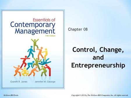McGraw-Hill/Irwin Copyright © 2013 by The McGraw-Hill Companies, Inc. All rights reserved. Chapter 08 Control, Change, and Entrepreneurship.