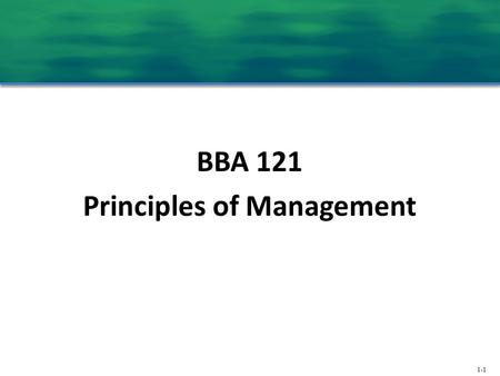 1-1 BBA 121 Principles of Management. 1-2 Lecture 1 The Management Process Today.