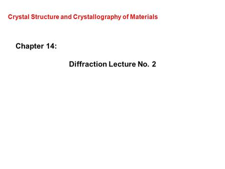 Crystal Structure and Crystallography of Materials Chapter 14: Diffraction Lecture No. 2.